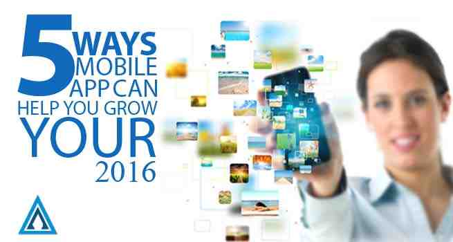 5 Ways Mobile App can help you Grow Your Business 2016
